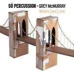 so-percussion-where-we-live